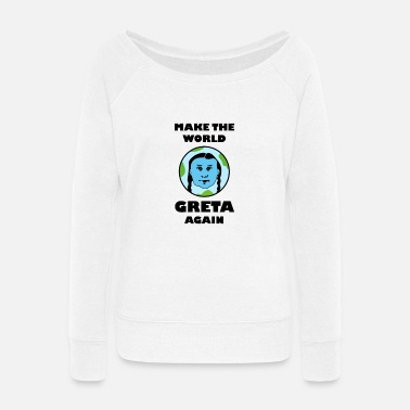 Make the world greta again thunberg - Women's Wide-Neck Sweatshirt