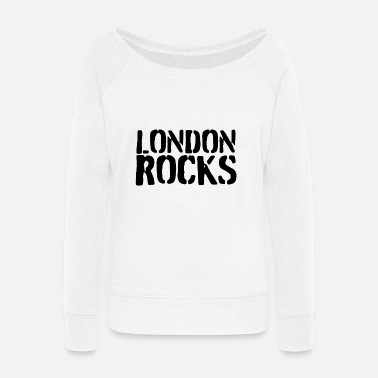 England London rocks - Women's Wide-Neck Sweatshirt