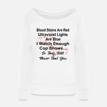 Hustle I Watch Enough Cop Shows So They Will Never Find U - Women's Wide-Neck Sweatshirt
