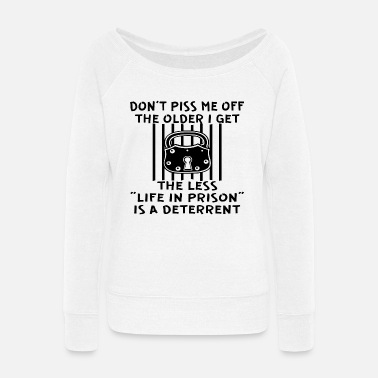 "Punch The Older I Get The Less ""Life In Prison"" Is A - Women's Wide-Neck Sweatshirt"