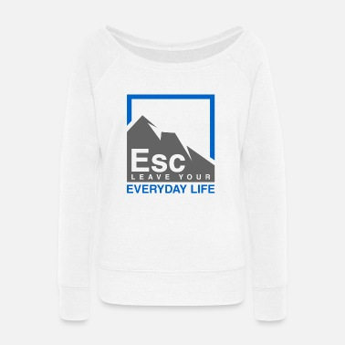 Everyday Life ESC LEAVE YOUR EVERYDAY LIFE - Women's Wide-Neck Sweatshirt