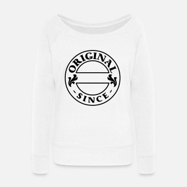 Birth original since + your year of birth - Women's Wide-Neck Sweatshirt