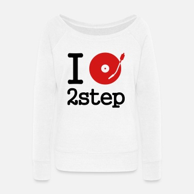 Record I dj / play / listen to 2step - Women's Wide-Neck Sweatshirt