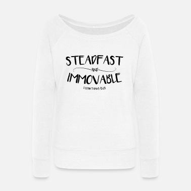 Steadfast and Immovable (1 Corinthians 15:58) - Women's Wide-Neck Sweatshirt