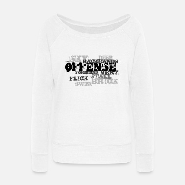 Offensive Offense - Women's Wide-Neck Sweatshirt