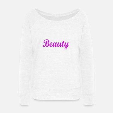 Beautiful BEAUTY - Women's Wide-Neck Sweatshirt