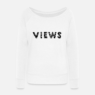 views from the 6 - Women's Wide-Neck Sweatshirt