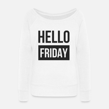 Hello Friday - Hello friday - Women's Wide-Neck Sweatshirt