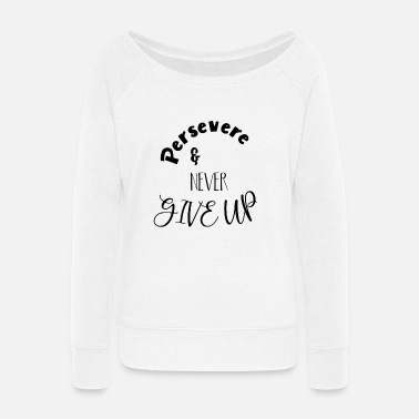 Persevere and Never Give Up Encouragement Design - Women's Wide-Neck Sweatshirt