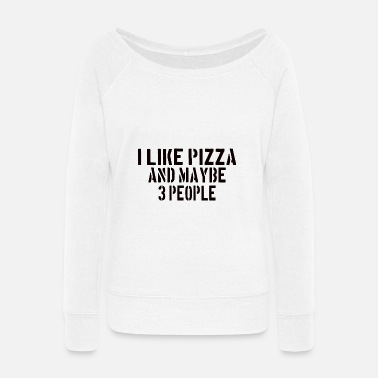 Bacon PIZZA : I like Pizza and maybe 3 people - Women's Wide-Neck Sweatshirt