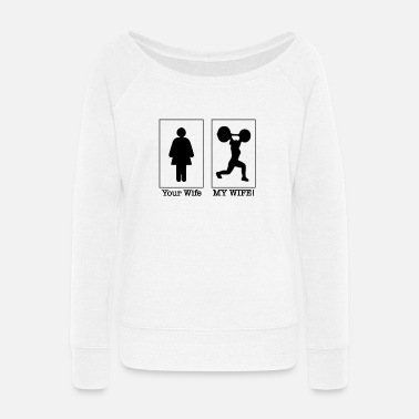 Crossfit Your Wife, My Wife - Women's Wide-Neck Sweatshirt