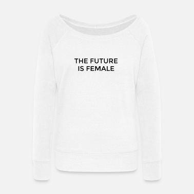 Future The Future is Female - Women's Wide-Neck Sweatshirt