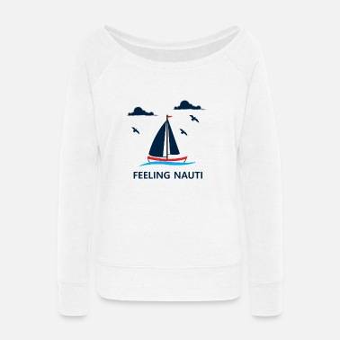 Fisherman Funny Sailing Feeling Nauti Sailboat Gift - Women's Wide-Neck Sweatshirt