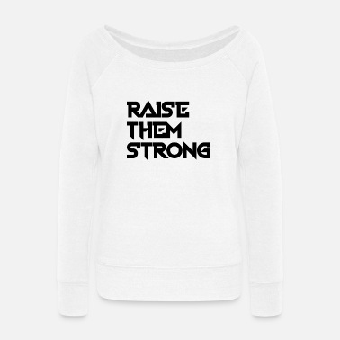 NEW RAISE THEM STRONG STYLISH GIFT IDEA OUTFIT - Women's Wide-Neck Sweatshirt