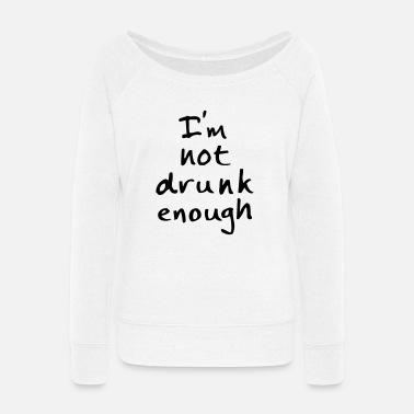 Irony not drunk enough - Women's Wide-Neck Sweatshirt