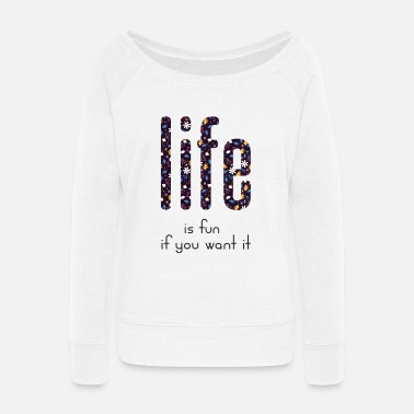 life is fun - Women's Wide-Neck Sweatshirt