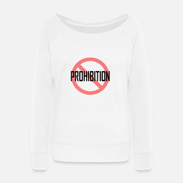 Prohibition Prohibition - Women's Wide-Neck Sweatshirt