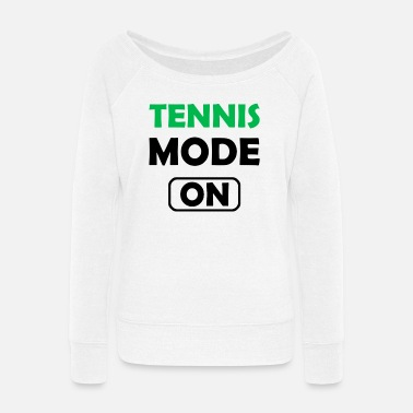 Mode Tennis Mode On - Women's Wide-Neck Sweatshirt