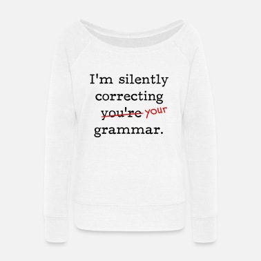 I'm silently correcting you're grammar. - Women's Wide-Neck Sweatshirt
