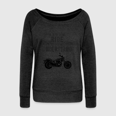 Scooter If You Don't Ride You Dont Understand Moto Biker Street Bike - Women's Wideneck Sweatshirt