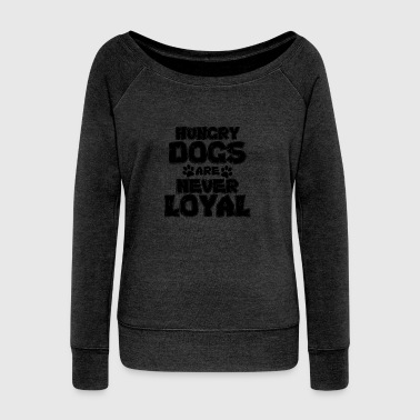 Dog Lover Hungry Dogd Are Never Loyal - Women's Wideneck Sweatshirt