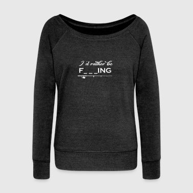 Baby I'd rather be F___ing - Women's Wideneck Sweatshirt