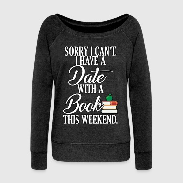 Get High Sorry I Can't, I Have A Date With A Book This Weekend Funny T Shirt - Women's Wideneck Sweatshirt