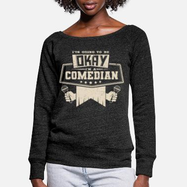 Comedian Stand Up Comedy Shirt It's Okay I'm a Comedian - Women's Wide-Neck Sweatshirt