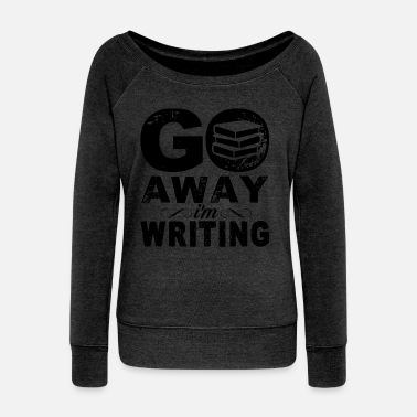With Writing On Sleeves Writing Shirt - Go Away I Am Writing T shirt - Women's Wideneck Sweatshirt