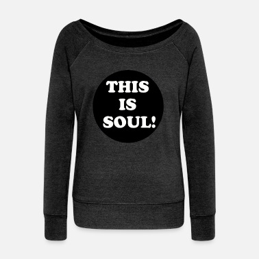 Soul This Is Soul - Women's Wideneck Sweatshirt