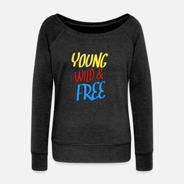 Young Wild And Free Young Wild and free - Women's Wide-Neck Sweatshirt