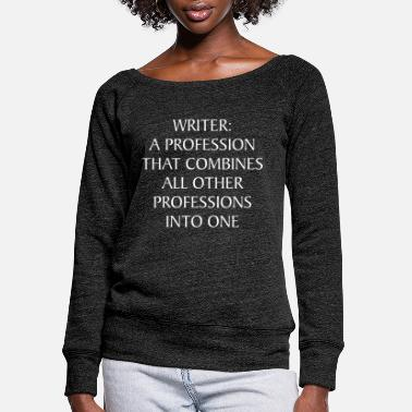 Professions Writer A Profession That Combines All Professions - Women's Wide-Neck Sweatshirt