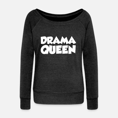 Drama DRAMA QUEEN - Women's Wide-Neck Sweatshirt