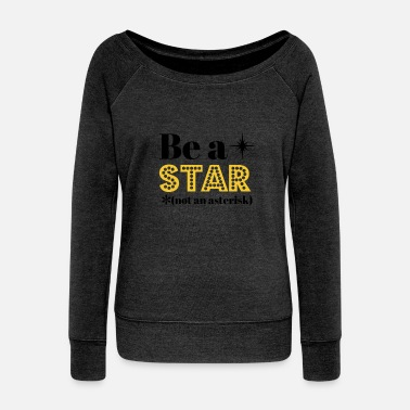 Asterisk Be A Star Not An Asterisk - Women's Wideneck Sweatshirt