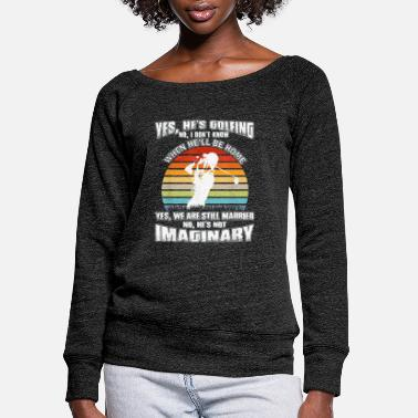 Yes He s Golfing No I Don t Know When He - Women's Wide-Neck Sweatshirt