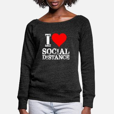 Style I Love Social Distance Stay Safe Pandemic 2020 Fun - Women's Wide-Neck Sweatshirt