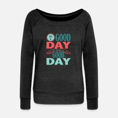 Good Day It's a Good Day to Have a Good Day - Women's Wideneck Sweatshirt