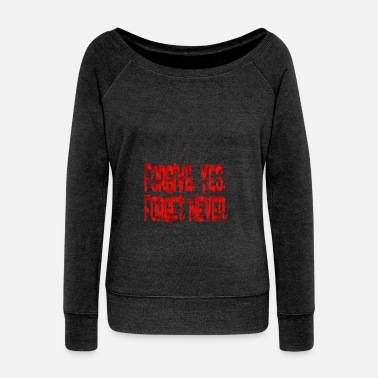 Forgiveness forgive yes forget never - Women's Wideneck Sweatshirt