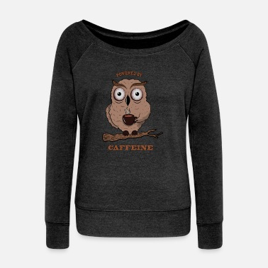 Caffeine HOOT - POWERED BY CAFFEINE - Women's Wideneck Sweatshirt