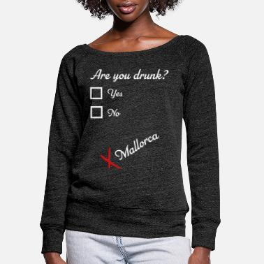 Mallorca Funny You drunk? Mallorca Funny - Women's Wide-Neck Sweatshirt