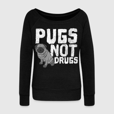Drugs Pugs Not Drugs - Women's Wideneck Sweatshirt