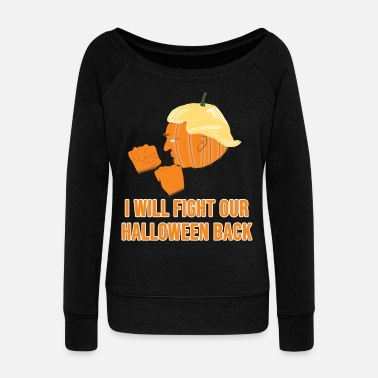 Funny Trumpkin I will fight halloween back - Women's Wideneck Sweatshirt