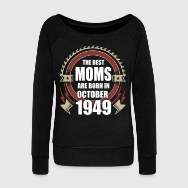 1949 The Best Moms are Born in October 1949 - Women's Wideneck Sweatshirt