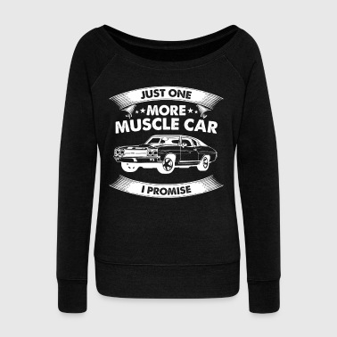 Block Muscle Car Lover - Just One More Muscle Car - Women's Wideneck Sweatshirt