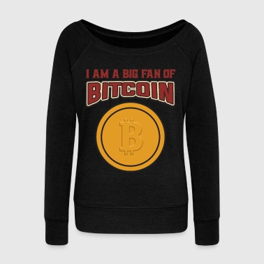 Reddit BITCOIN - I Am A Big Fan Of Bitcoin - Women's Wideneck Sweatshirt
