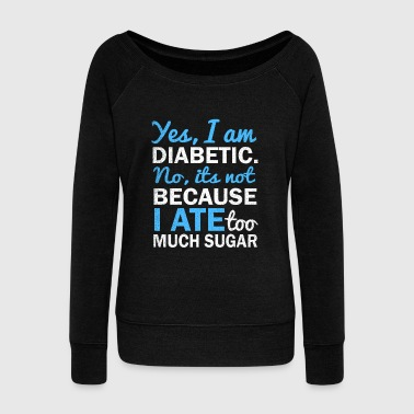 Diabetes Not Too Much Sugar Gift - Women's Wideneck Sweatshirt