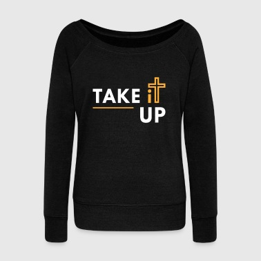 Light Take it Up Cross Bible Verse Christian Luke 9 23 - Women's Wideneck Sweatshirt