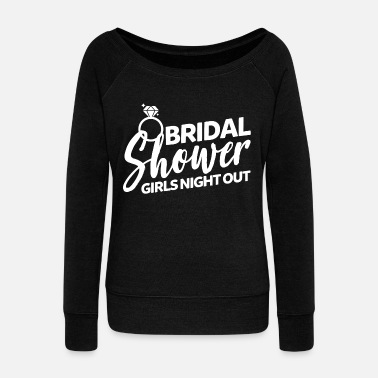 Bridesmaid Bridal Shower - Grils Night Out - Women's Wideneck Sweatshirt