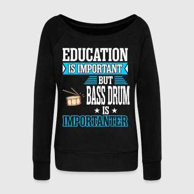 Important Education Is Important But Bass Drum Importanter - Women's Wideneck Sweatshirt