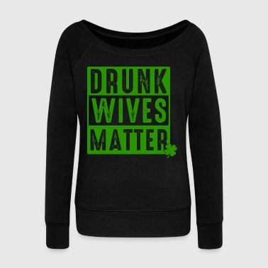 Drunk wives matter - St Patricks day -Beer-Alcohol - Women's Wideneck Sweatshirt